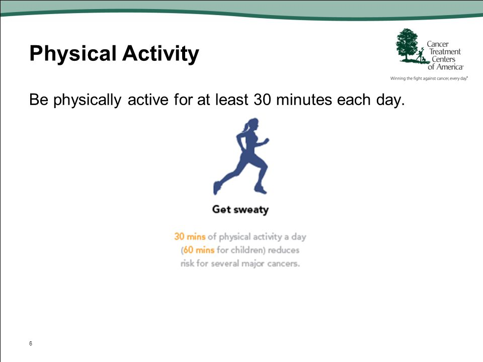 Physical Activity Be physically active for at least 30 minutes each day.