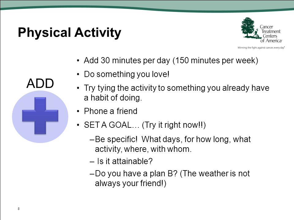 Physical Activity ADD Add 30 minutes per day (150 minutes per week)