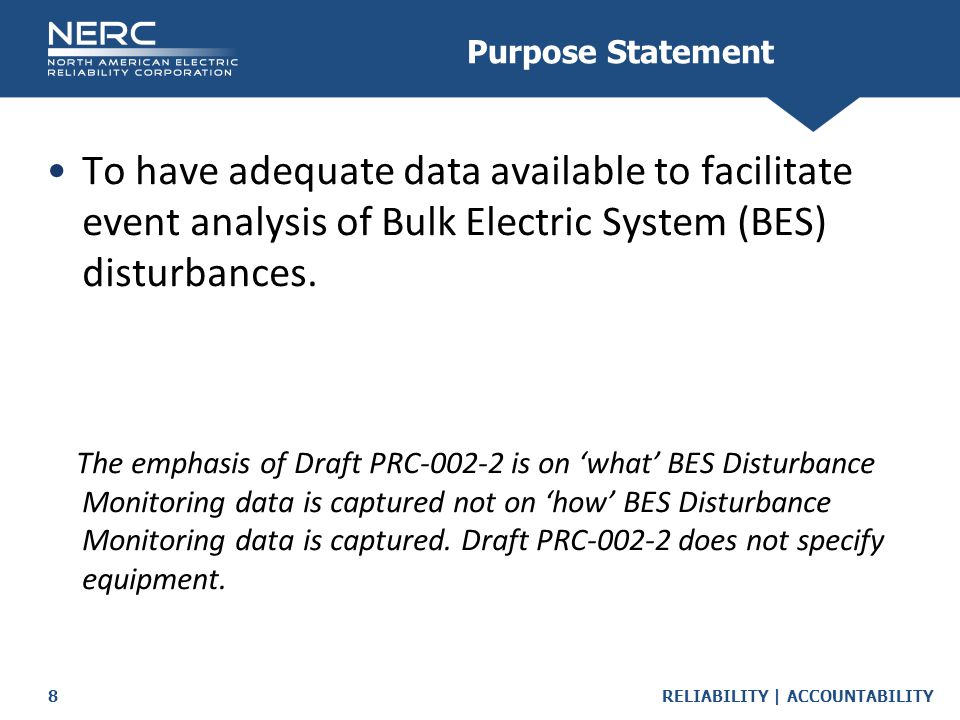 Purpose Statement To have adequate data available to facilitate event analysis of Bulk Electric System (BES) disturbances.