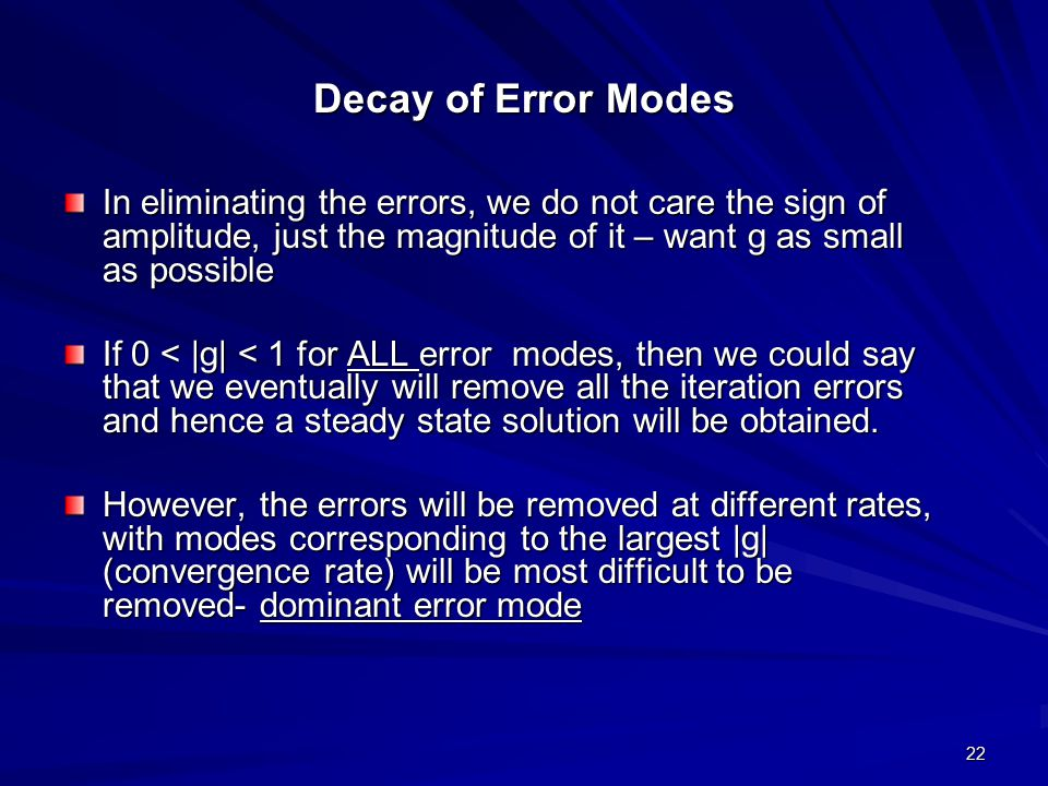 Decay of Error Modes In eliminating the errors, we do not care the sign of amplitude, just the magnitude of it – want g as small as possible.