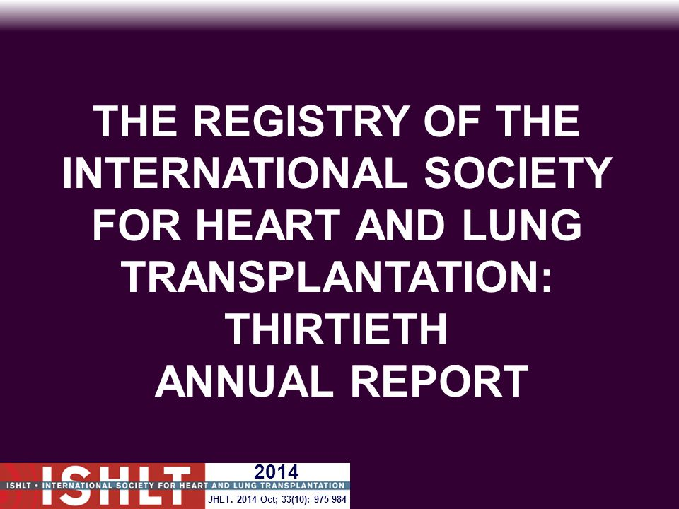 THE REGISTRY OF THE INTERNATIONAL SOCIETY FOR HEART AND LUNG TRANSPLANTATION: THIRTIETH ANNUAL REPORT