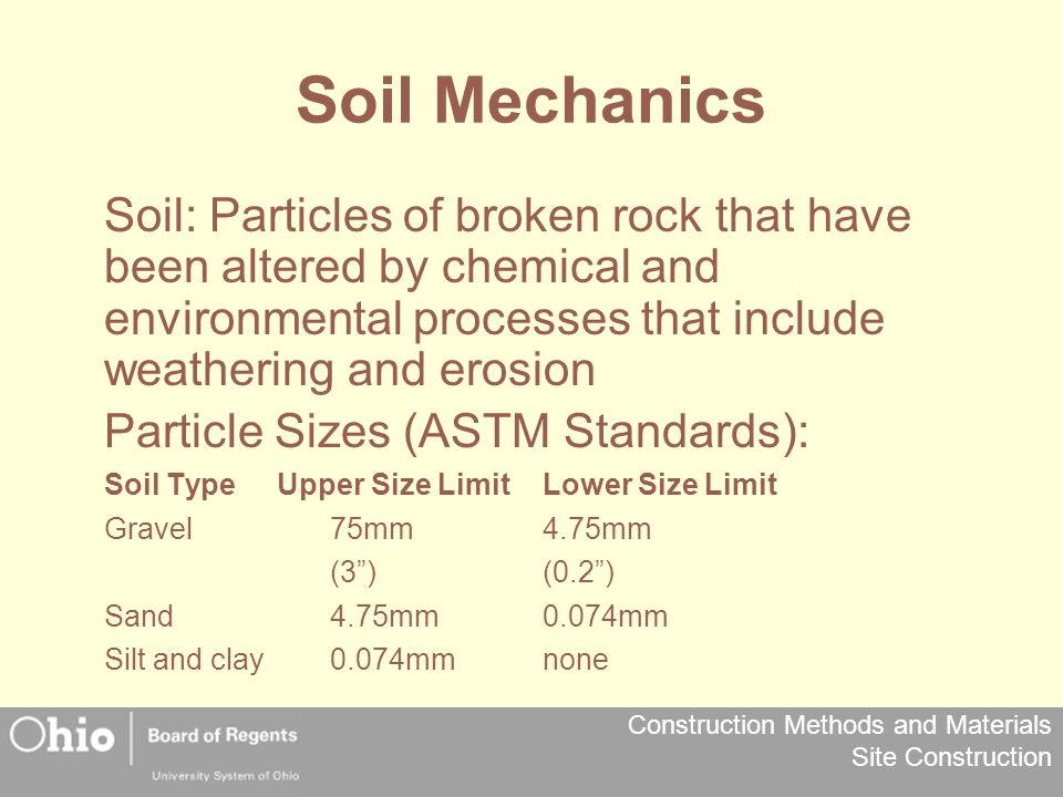 Soil Mechanics Soil: Particles of broken rock that have been altered by chemical and environmental processes that include weathering and erosion.