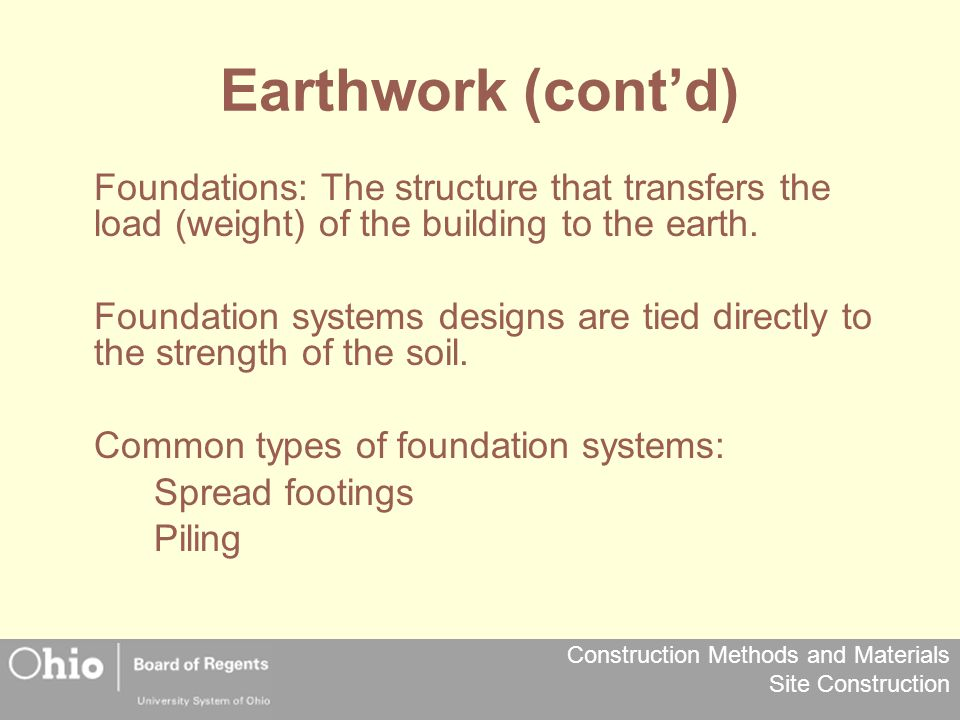 Earthwork (cont'd) Foundations: The structure that transfers the load (weight) of the building to the earth.