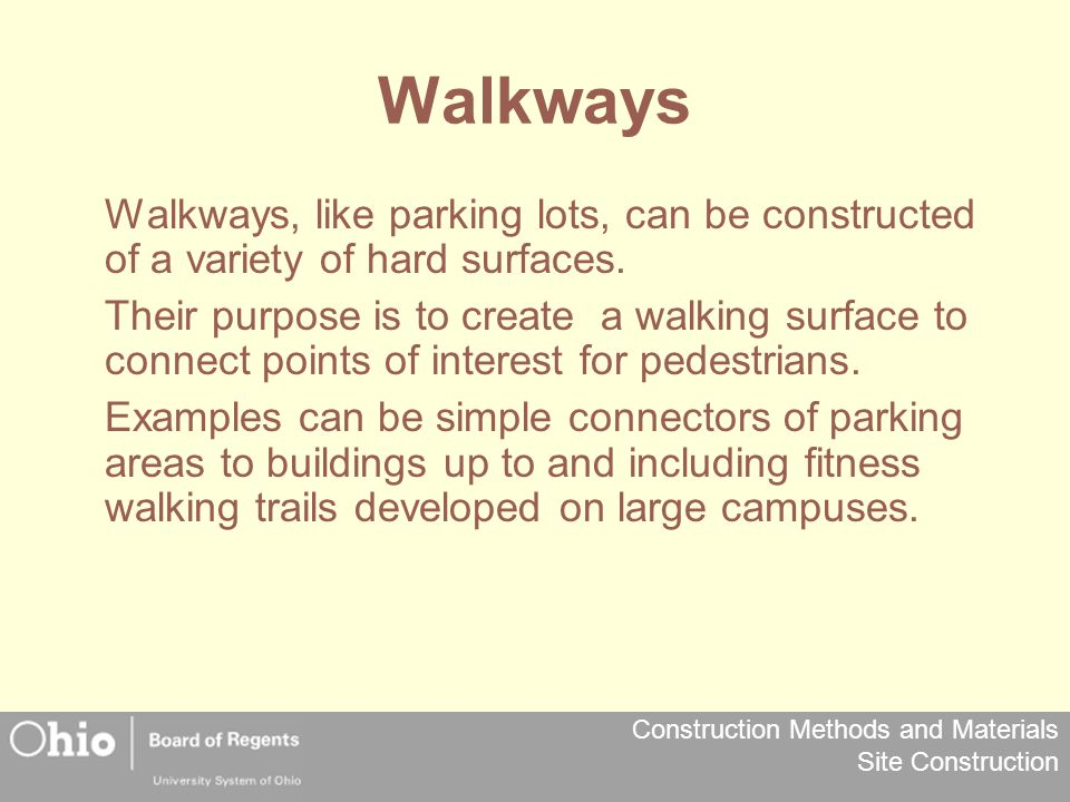 Walkways Walkways, like parking lots, can be constructed of a variety of hard surfaces.