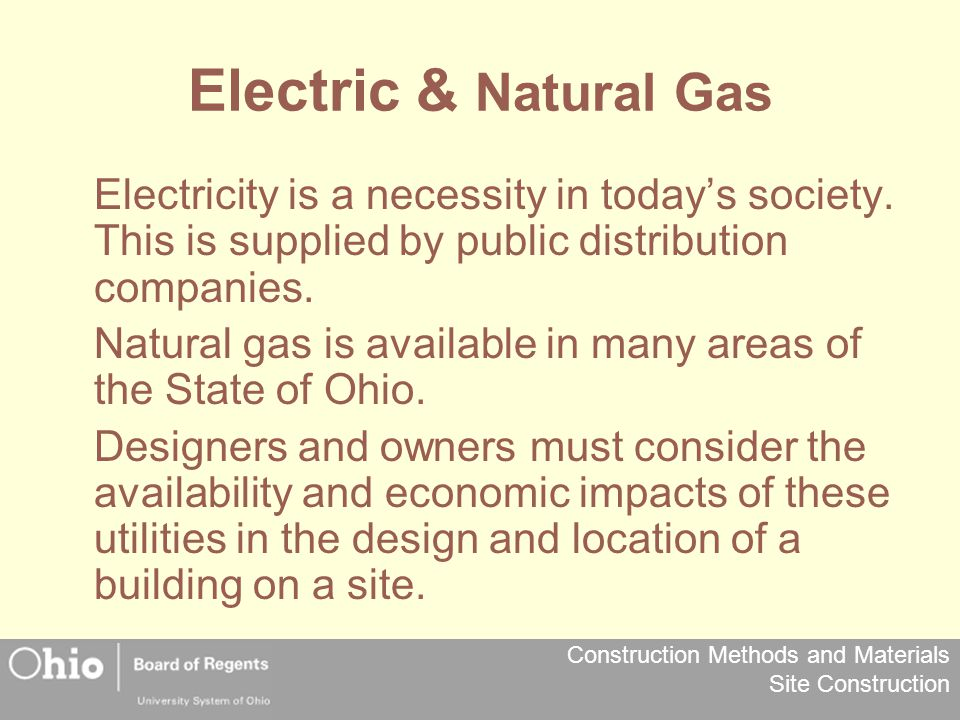 Electric & Natural Gas Electricity is a necessity in today's society. This is supplied by public distribution companies.