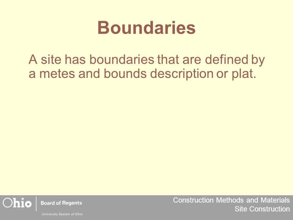 Boundaries A site has boundaries that are defined by a metes and bounds description or plat.