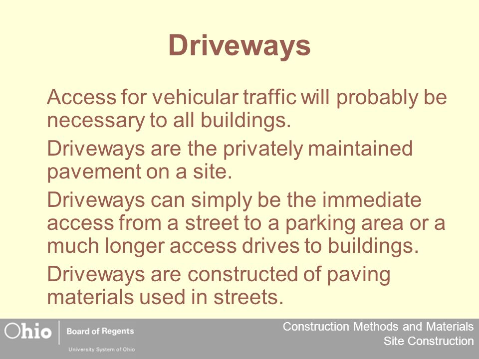 Driveways Access for vehicular traffic will probably be necessary to all buildings. Driveways are the privately maintained pavement on a site.