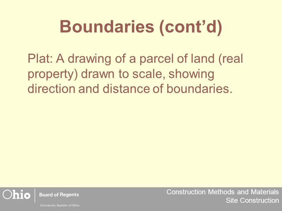 Boundaries (cont'd) Plat: A drawing of a parcel of land (real property) drawn to scale, showing direction and distance of boundaries.
