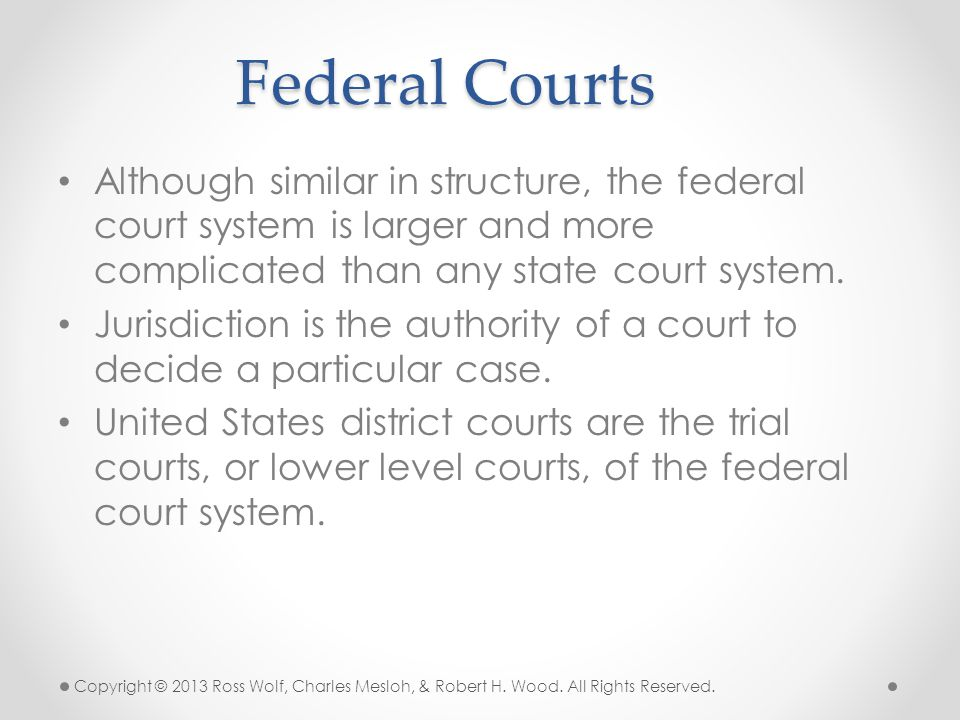 Federal Courts Although similar in structure, the federal court system is larger and more complicated than any state court system.