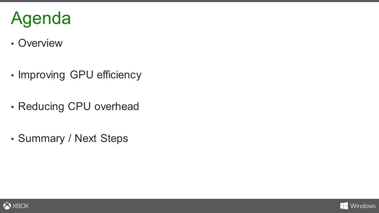 Agenda Overview Improving GPU efficiency Reducing CPU overhead