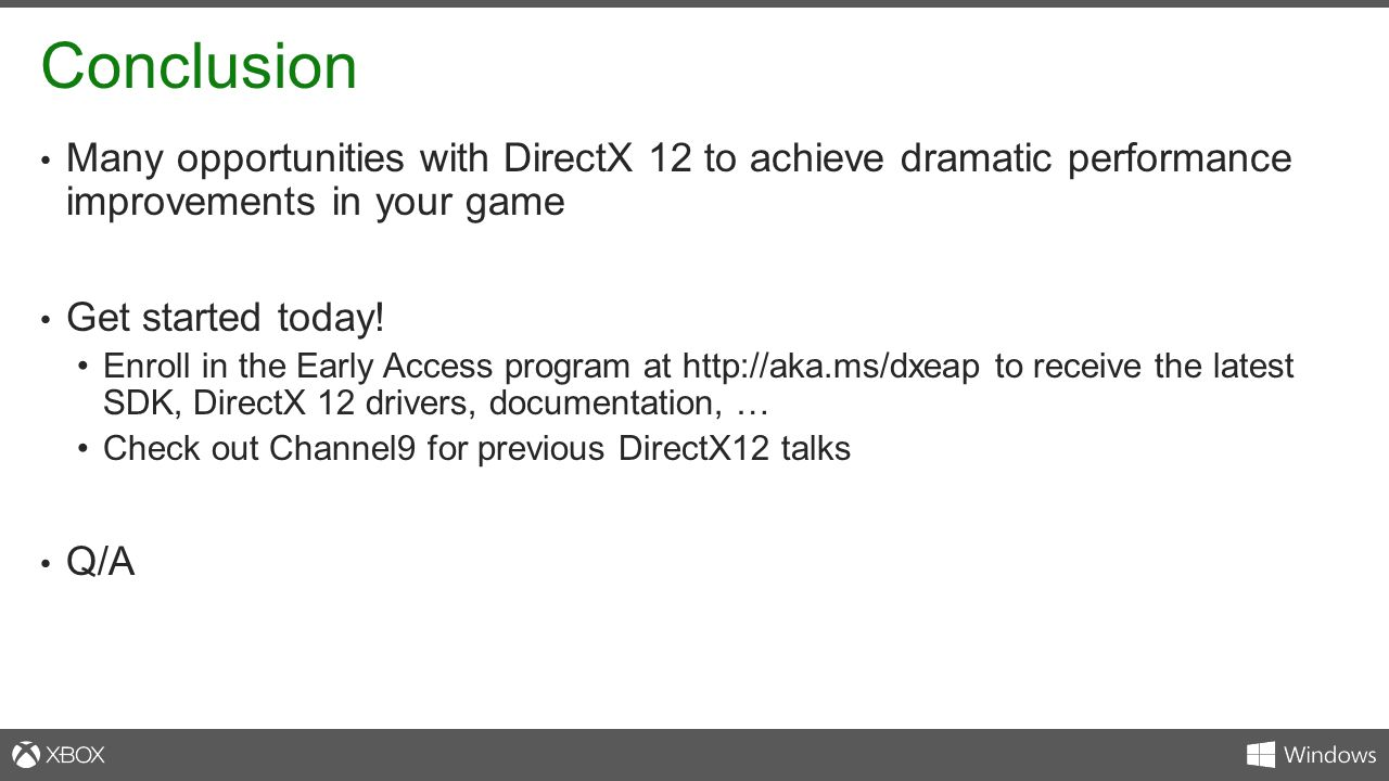 Conclusion Many opportunities with DirectX 12 to achieve dramatic performance improvements in your game.