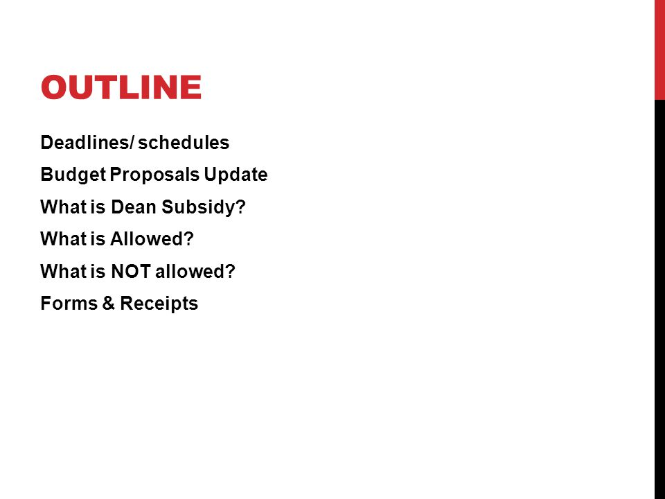 Outline Deadlines/ schedules Budget Proposals Update What is Dean Subsidy.