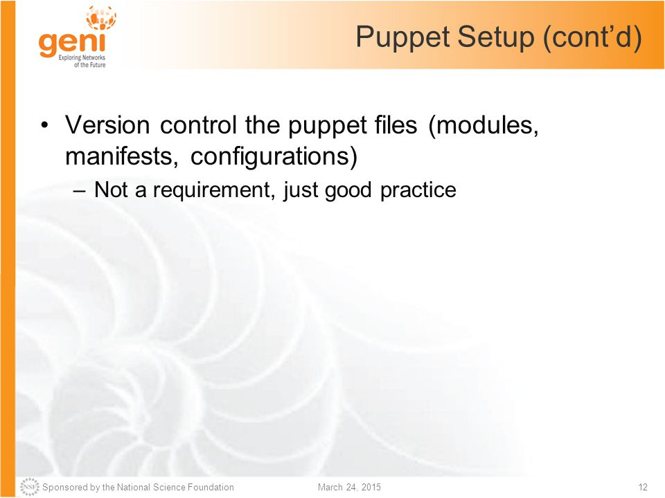 Puppet Setup (cont'd) Version control the puppet files (modules, manifests, configurations) Not a requirement, just good practice.