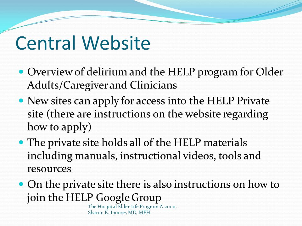 Central Website Overview of delirium and the HELP program for Older Adults/Caregiver and Clinicians.
