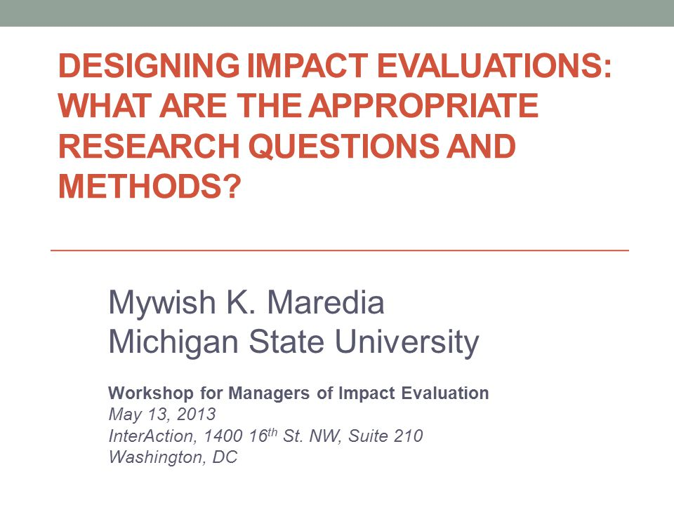 Designing Impact Evaluations: What are the Appropriate Research Questions and Methods