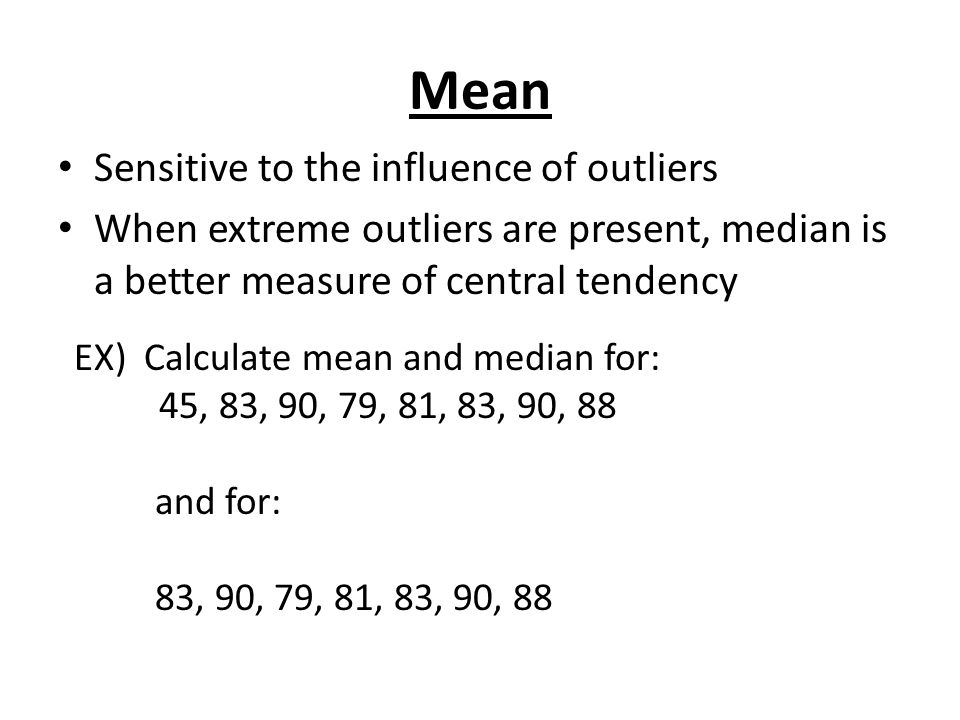 Mean Sensitive to the influence of outliers