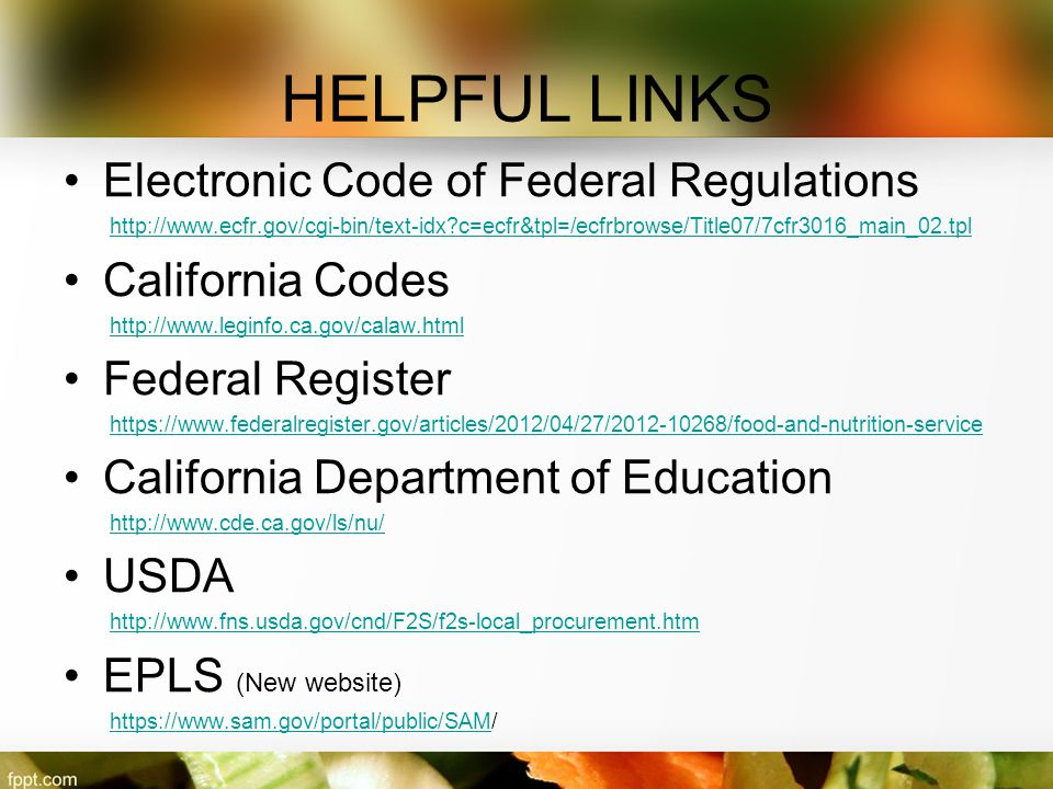 HELPFUL LINKS Electronic Code of Federal Regulations California Codes