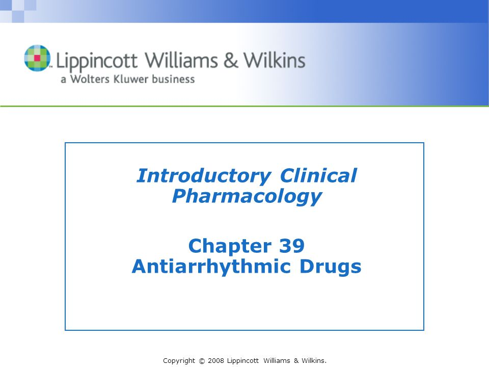 Introductory Clinical Pharmacology Chapter 39 Antiarrhythmic Drugs