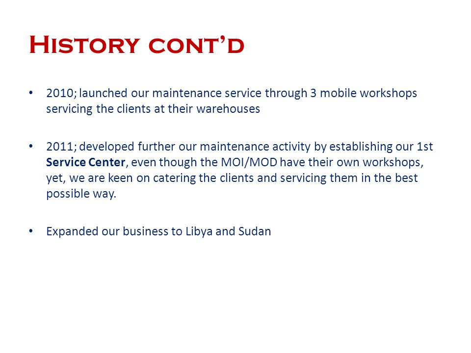 History cont'd 2010; launched our maintenance service through 3 mobile workshops servicing the clients at their warehouses.