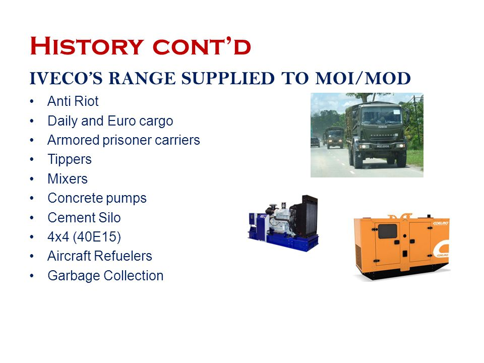 History cont'd IVECO'S RANGE SUPPLIED TO MOI/MOD Anti Riot