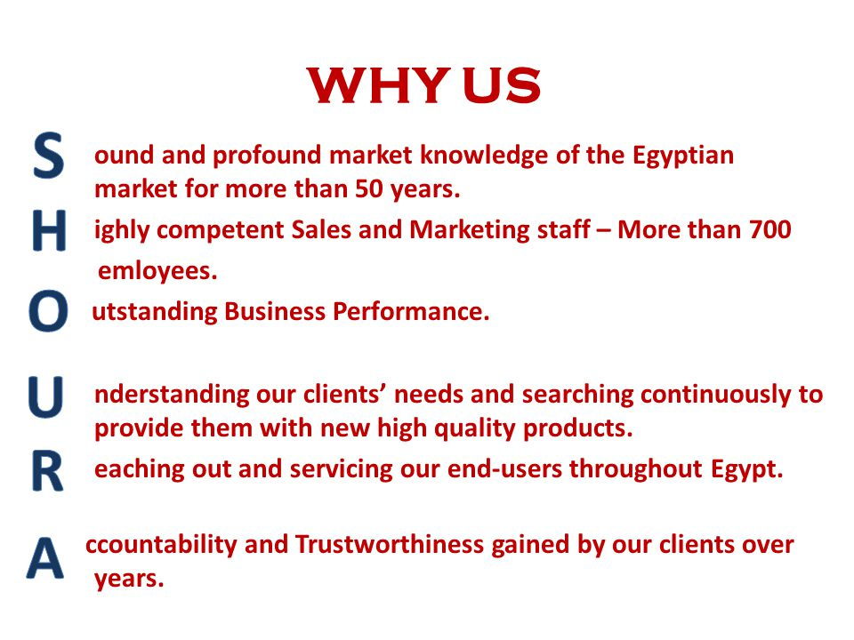WHY US ound and profound market knowledge of the Egyptian market for more than 50 years. ighly competent Sales and Marketing staff – More than 700.