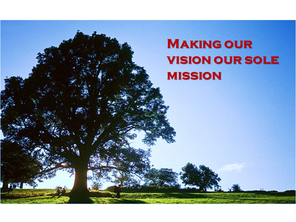 Making our vision our sole mission