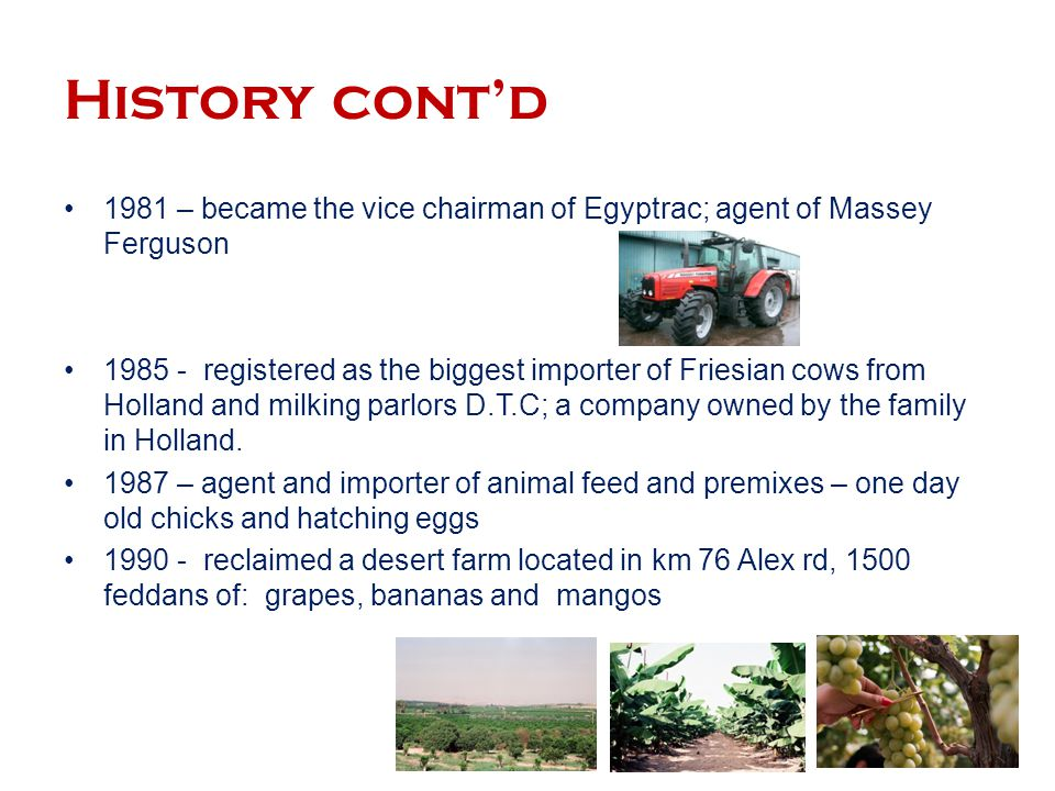 History cont'd 1981 – became the vice chairman of Egyptrac; agent of Massey Ferguson.