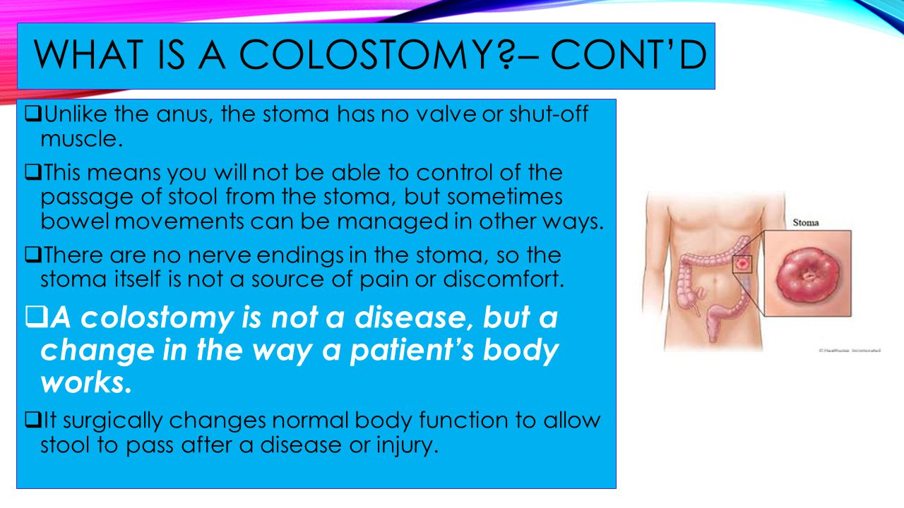 WHAT IS A COLOSTOMY – CONT'D