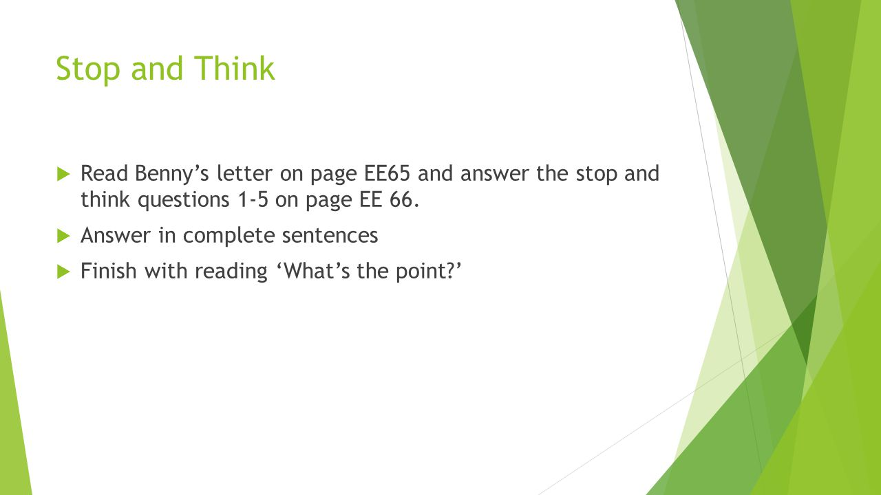 Stop and Think Read Benny's letter on page EE65 and answer the stop and think questions 1-5 on page EE 66.