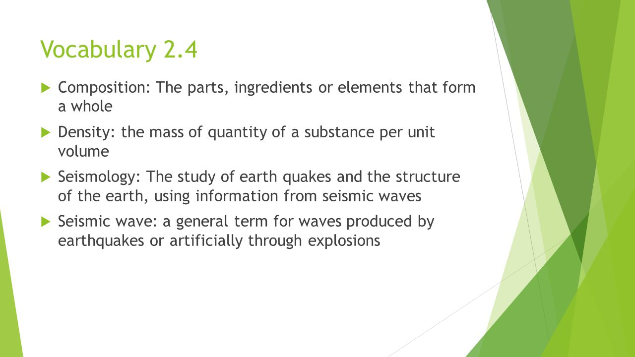Vocabulary 2.4 Composition: The parts, ingredients or elements that form a whole. Density: the mass of quantity of a substance per unit volume.