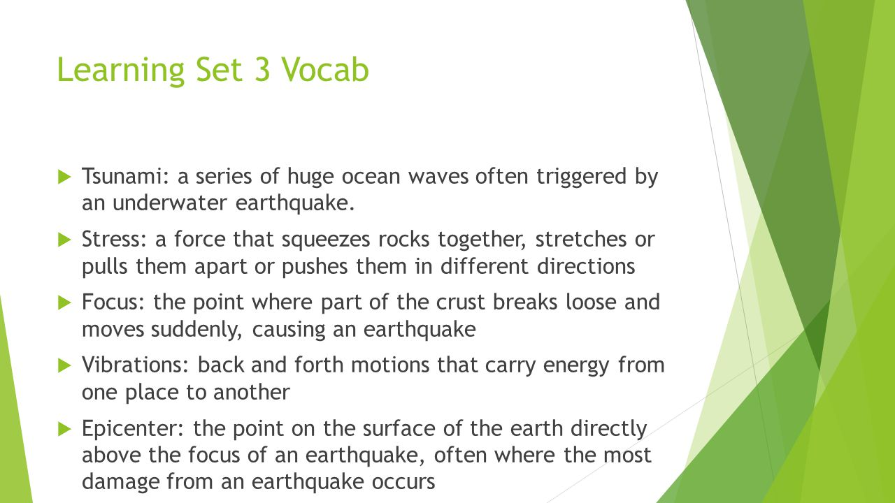 Learning Set 3 Vocab Tsunami: a series of huge ocean waves often triggered by an underwater earthquake.
