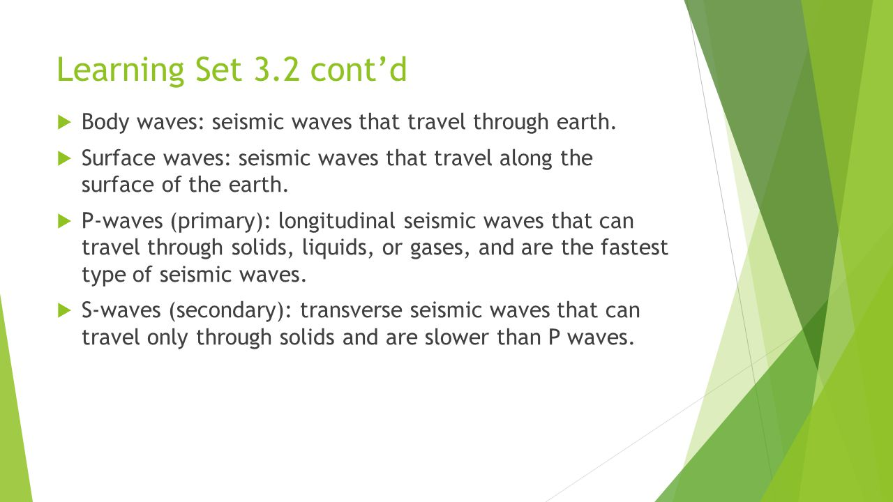 Learning Set 3.2 cont'd Body waves: seismic waves that travel through earth.