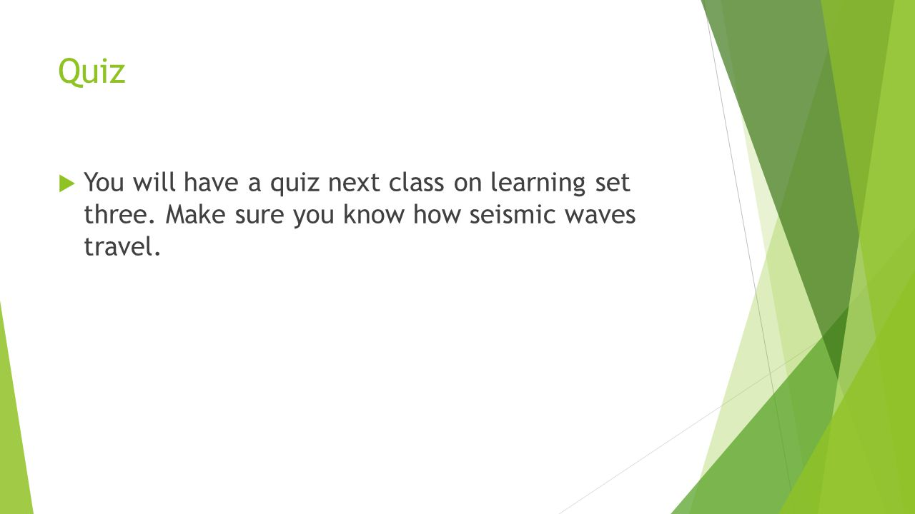 Quiz You will have a quiz next class on learning set three.