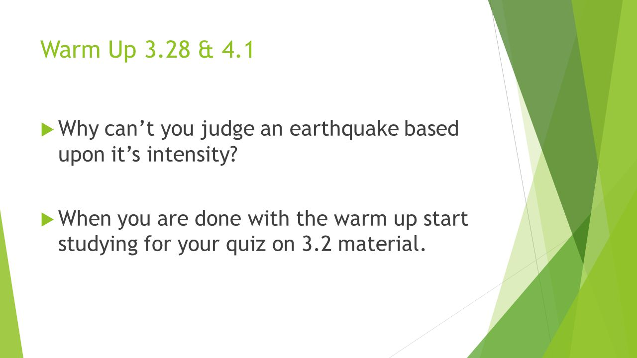 Warm Up 3.28 & 4.1 Why can't you judge an earthquake based upon it's intensity