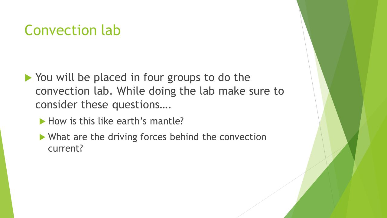 Convection lab You will be placed in four groups to do the convection lab. While doing the lab make sure to consider these questions….