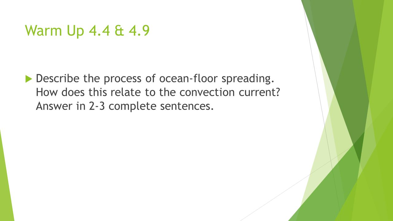Warm Up 4.4 & 4.9 Describe the process of ocean-floor spreading.