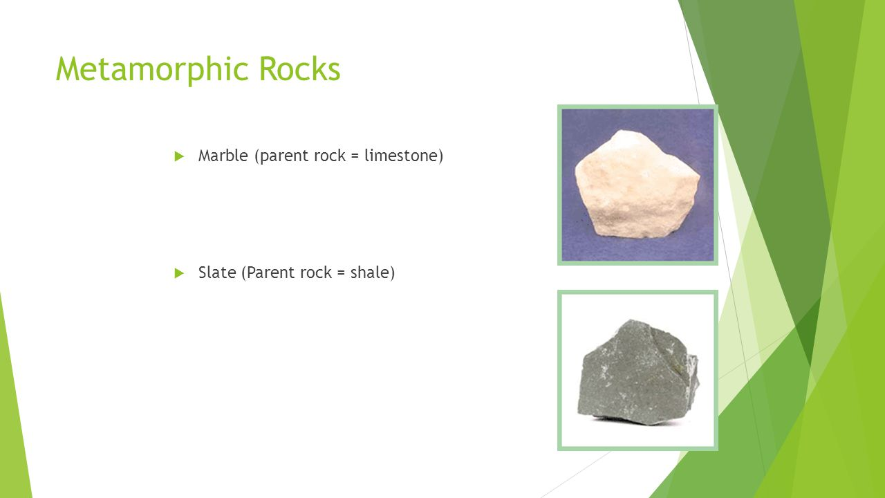 Metamorphic Rocks Marble (parent rock = limestone)