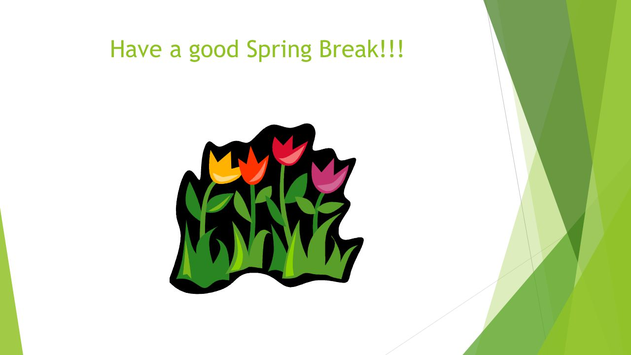 Have a good Spring Break!!!