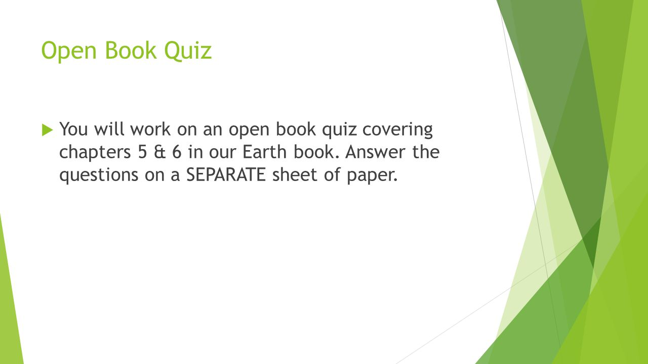 Open Book Quiz You will work on an open book quiz covering chapters 5 & 6 in our Earth book.