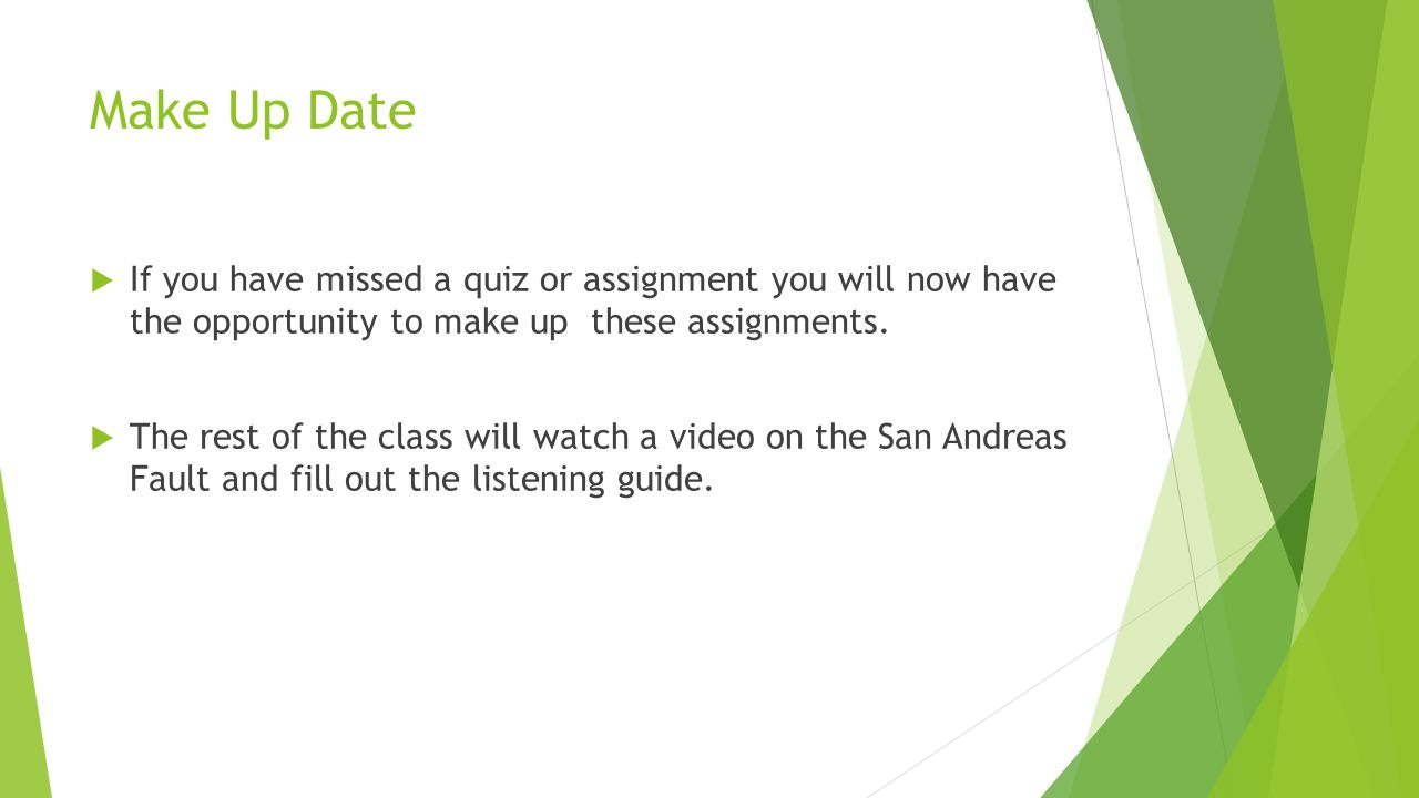 Make Up Date If you have missed a quiz or assignment you will now have the opportunity to make up these assignments.