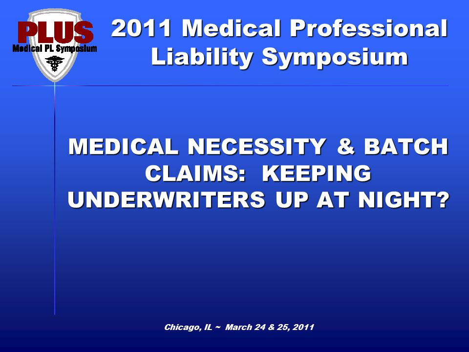 MEDICAL NECESSITY & BATCH CLAIMS: KEEPING UNDERWRITERS UP AT NIGHT