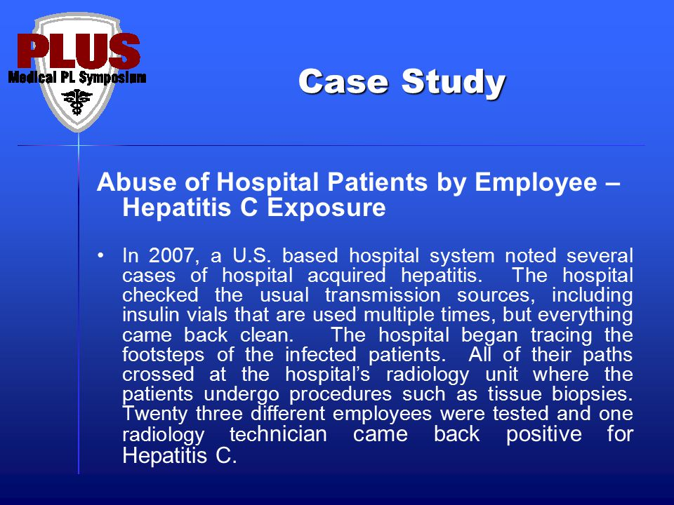 Case Study Abuse of Hospital Patients by Employee –Hepatitis C Exposure.