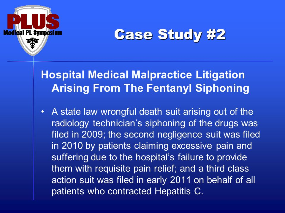 Case Study #2 Hospital Medical Malpractice Litigation Arising From The Fentanyl Siphoning.