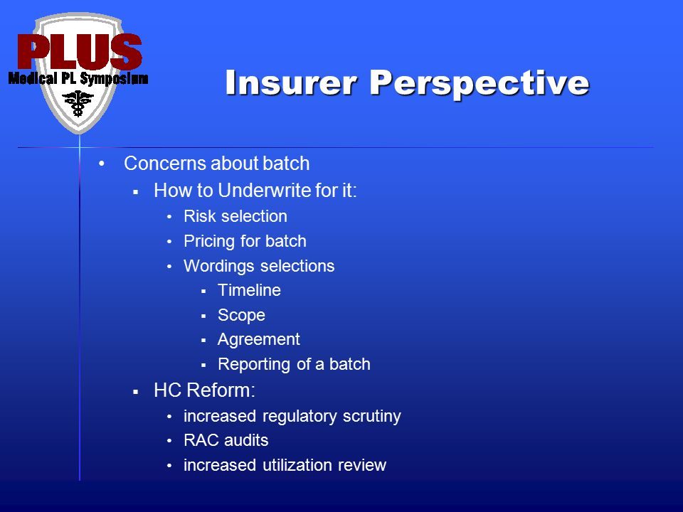 Insurer Perspective Concerns about batch How to Underwrite for it: