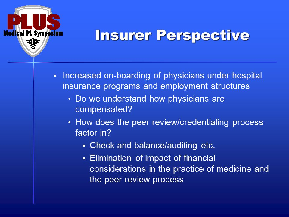Insurer Perspective Increased on-boarding of physicians under hospital insurance programs and employment structures.