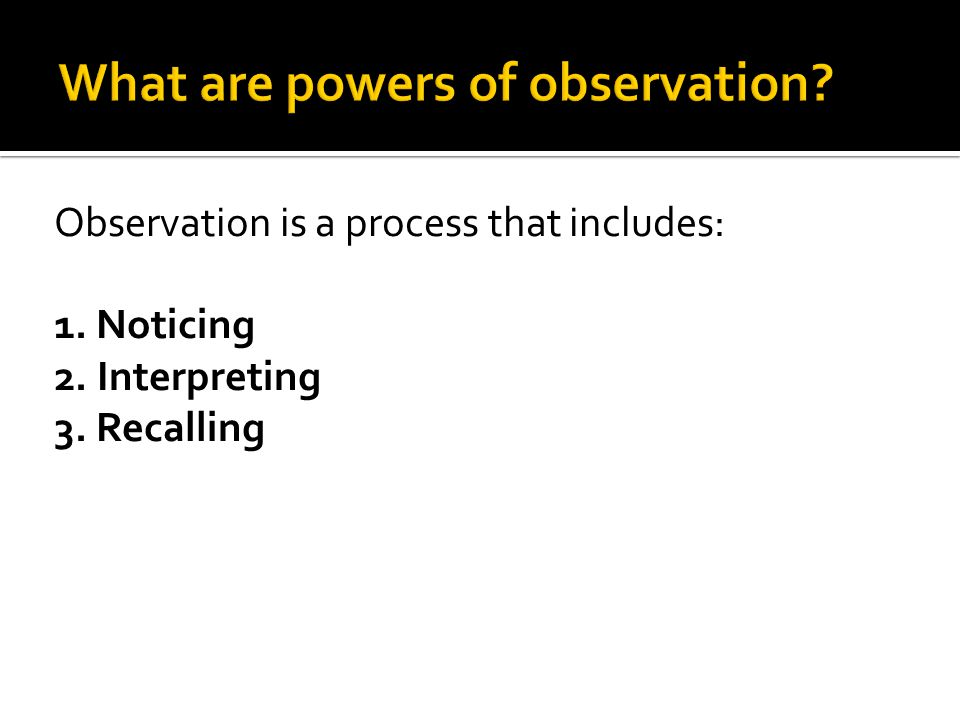 What are powers of observation
