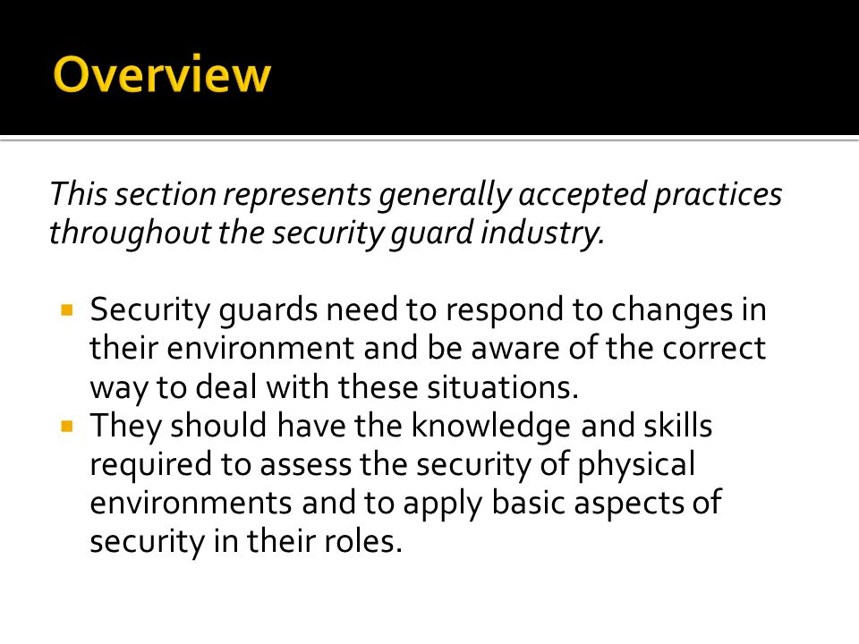 Overview This section represents generally accepted practices throughout the security guard industry.