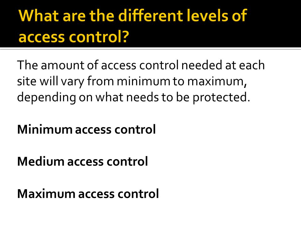 What are the different levels of access control