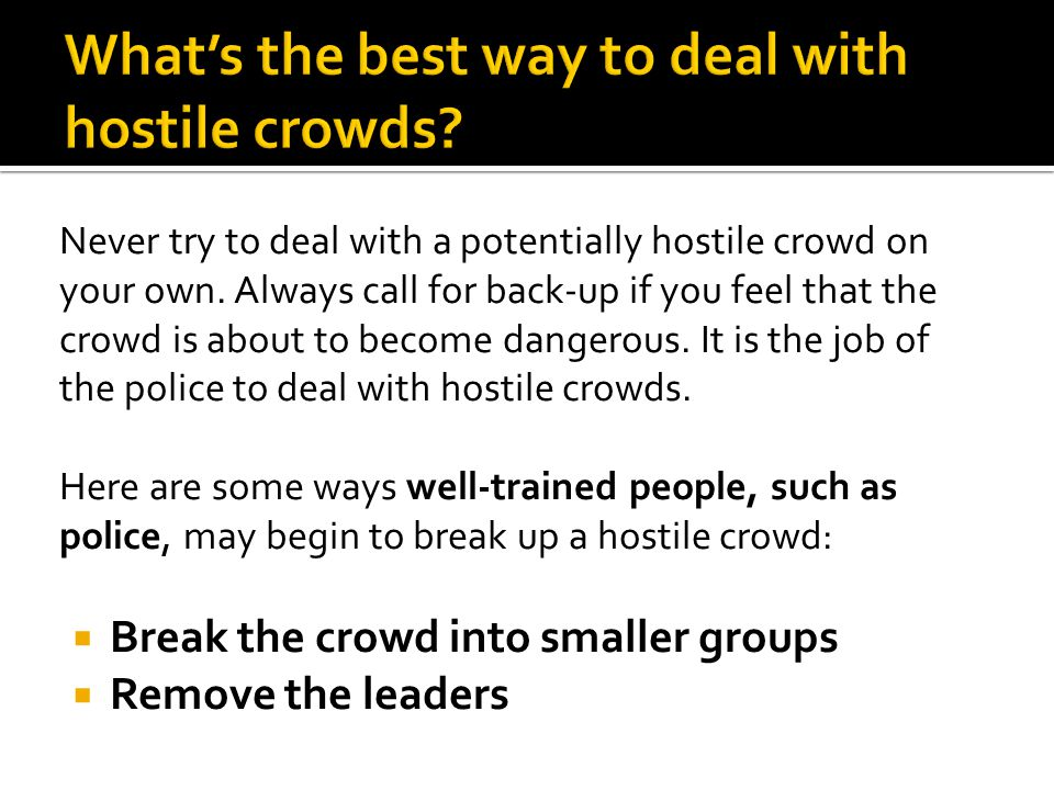 What's the best way to deal with hostile crowds