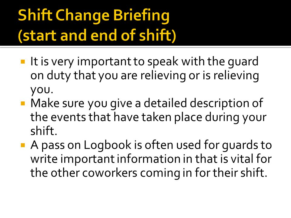 Shift Change Briefing (start and end of shift)